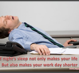 A good night's sleep not only makes your life longer But also makes your work day shorter